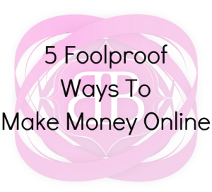 5 Foolproof Ways To Make Money Online