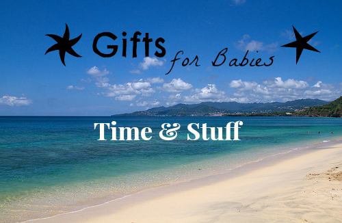 Gifts for Babies - Time and Stuff
