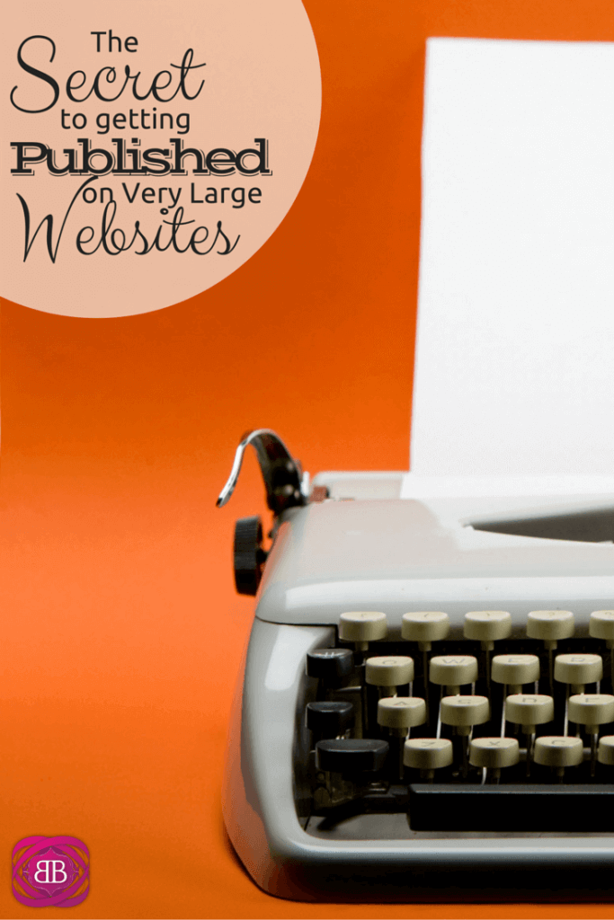 Want to know the secret to getting published on very large websites? Here it is: