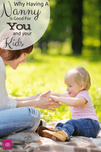 Why Having a Nanny is Good for You and Your Kids