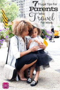 7 Frugal Tips for Parents Who Travel For Work