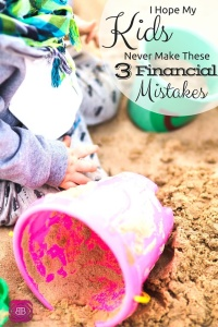 I Hope My Kids Never Make These 3 Financial Mistakes