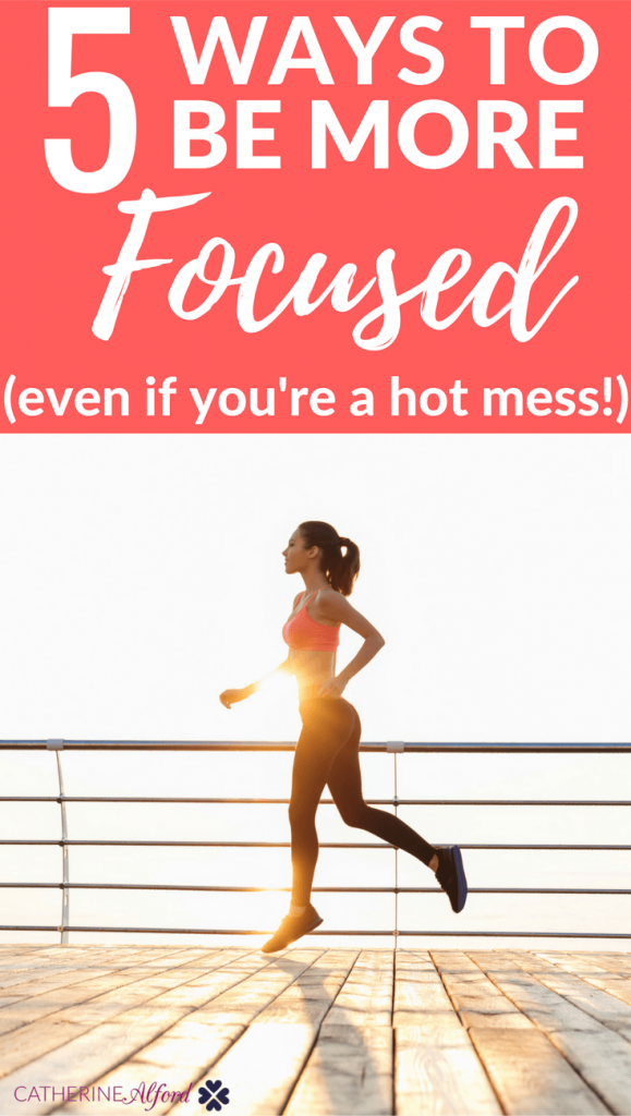5 ways to be more focused