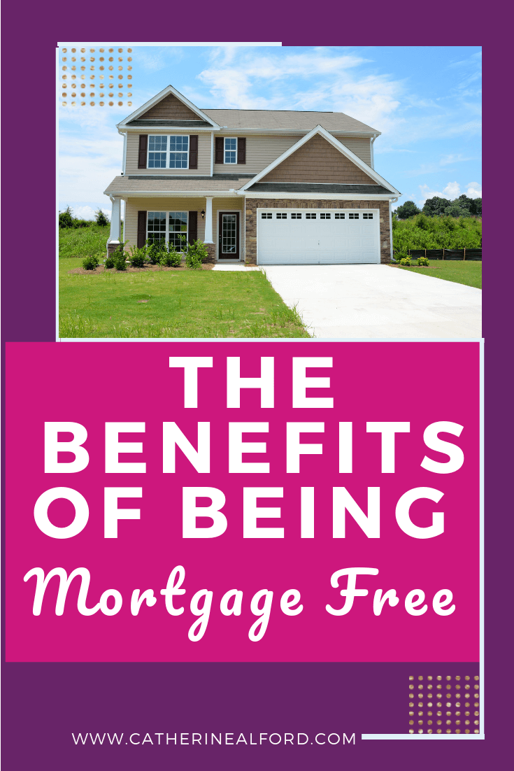 The Benefits Of Being Mortgage Free Catherine Alford
